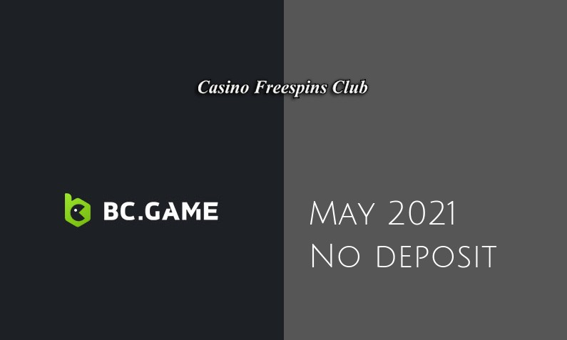 Latest BCgame no deposit bonus, today 4th of May 2021