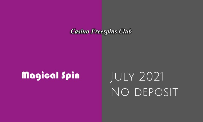 Latest no deposit bonus from Magical Spin, today 23rd of July 2021